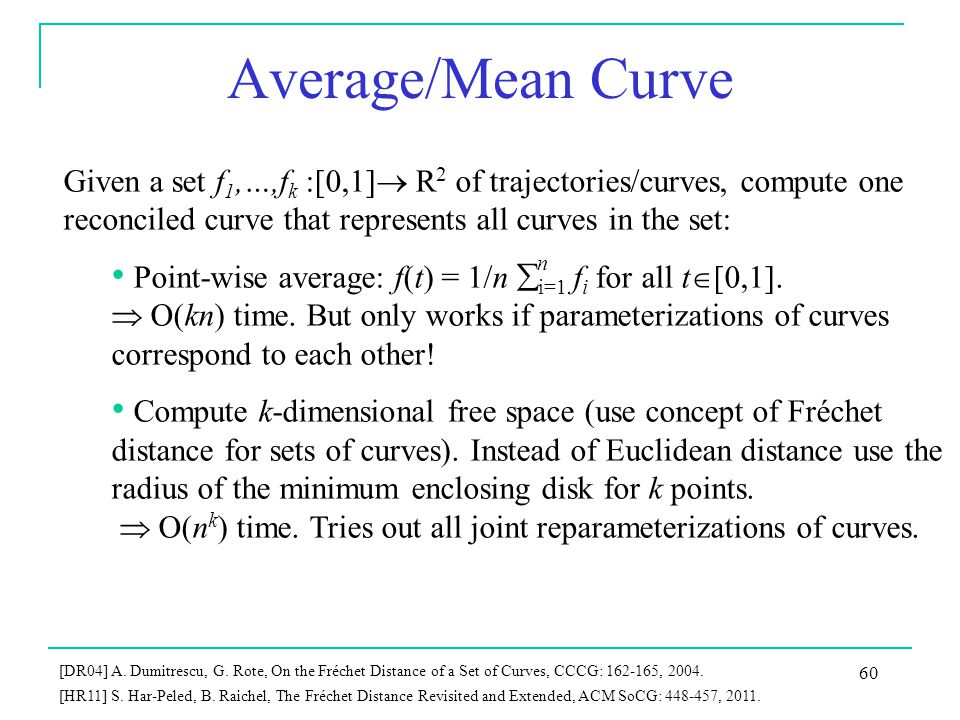 Average/Mean Curve Given a set f1,…,fk :[0,1] R2 of trajectories/curves, compute one reconciled curve that represents all curves in the set: